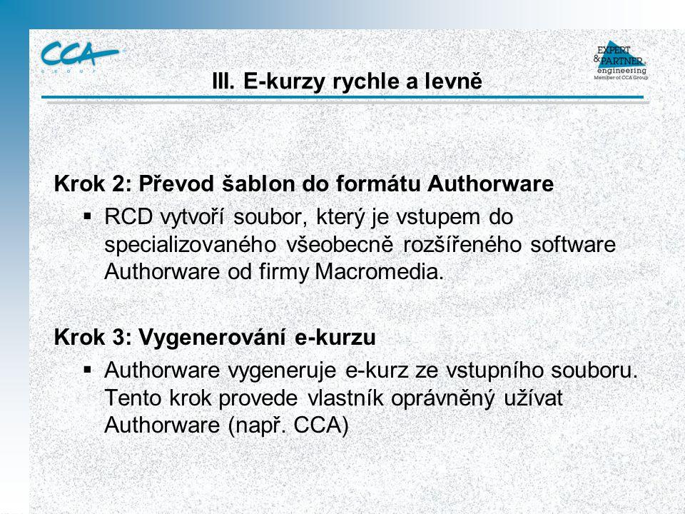 III. E-kurzy rychle a levně Krok 2: Převod šablon do formátu Authorware  RCD vytvoří soubor, který je vstupem do specializovaného všeobecně rozšířené