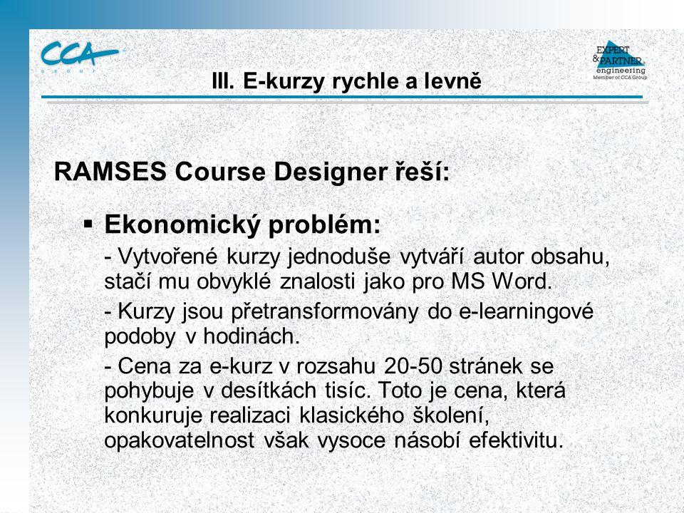 RAMSES Course Designer řeší:  Ekonomický problém: - Vytvořené kurzy jednoduše vytváří autor obsahu, stačí mu obvyklé znalosti jako pro MS Word.
