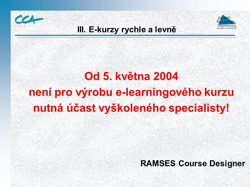 Od 5. května 2004 není pro výrobu e-learningového kurzu nutná účast vyškoleného specialisty.