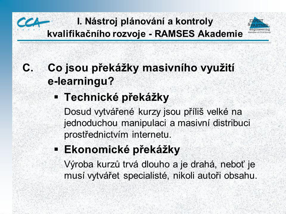 I. Nástroj plánování a kontroly kvalifikačního rozvoje - RAMSES Akademie C.Co jsou překážky masivního využití e-learningu?  Technické překážky Dosud