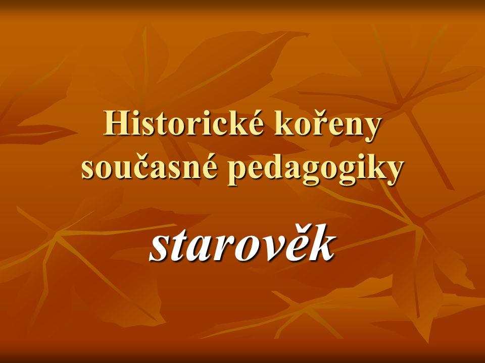 Historické kořeny současné pedagogiky starověk