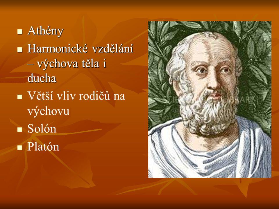 Athény Athény Harmonické vzdělání – výchova těla i ducha Harmonické vzdělání – výchova těla i ducha Větší vliv rodičů na výchovu Solón Platón