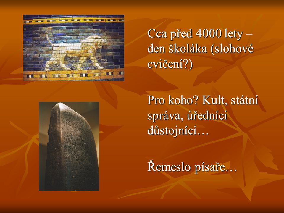 Cca před 4000 lety – den školáka (slohové cvičení?) Pro koho.