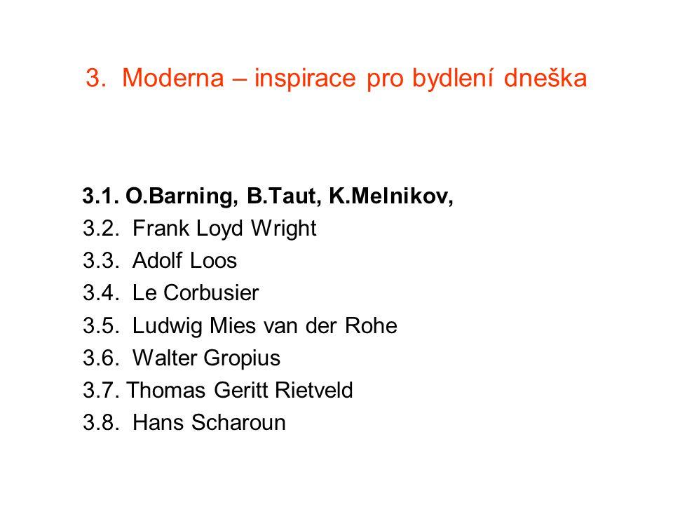 3. Moderna – inspirace pro bydlení dneška 3.1. O.Barning, B.Taut, K.Melnikov, 3.2.