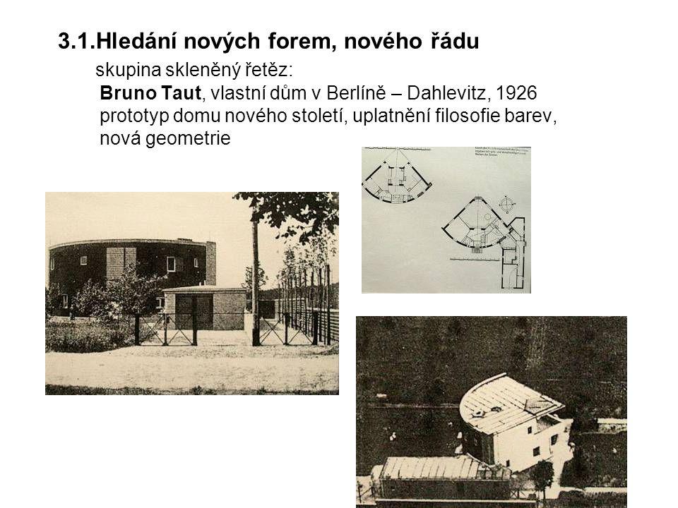 3.1.Hledání nových forem, nového řádu skupina skleněný řetěz: Bruno Taut, vlastní dům v Berlíně – Dahlevitz, 1926 prototyp domu nového století, uplatnění filosofie barev, nová geometrie