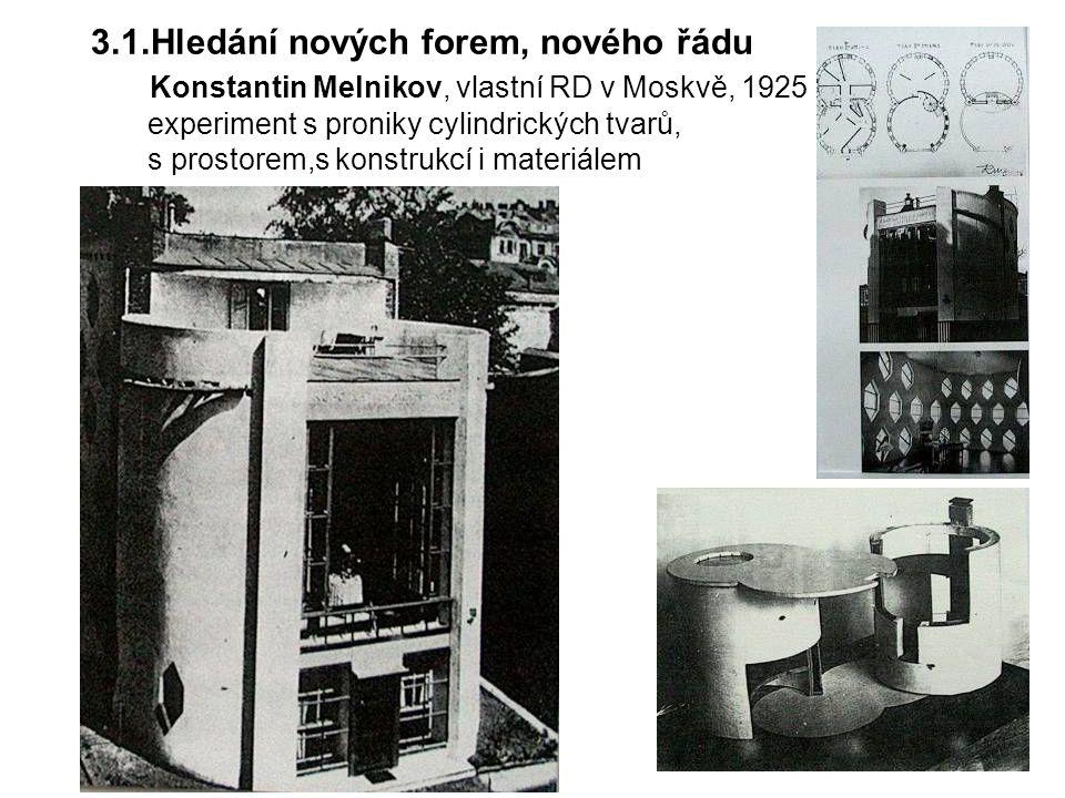 3.1.Hledání nových forem, nového řádu Konstantin Melnikov, vlastní RD v Moskvě, 1925 experiment s proniky cylindrických tvarů, s prostorem,s konstrukcí i materiálem