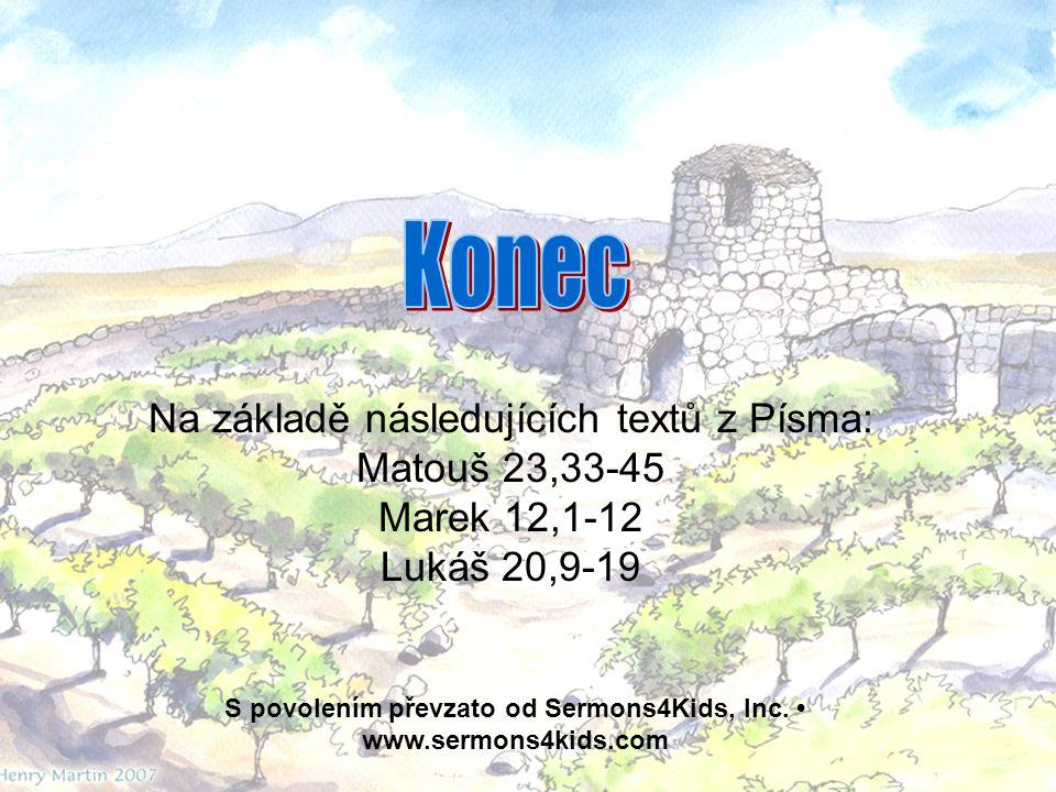 Na základě následujících textů z Písma: Matouš 23,33-45 Marek 12,1-12 Lukáš 20,9-19 S povolením převzato od Sermons4Kids, Inc.