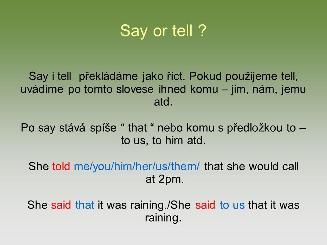 Say or tell . Say i tell překládáme jako říct.