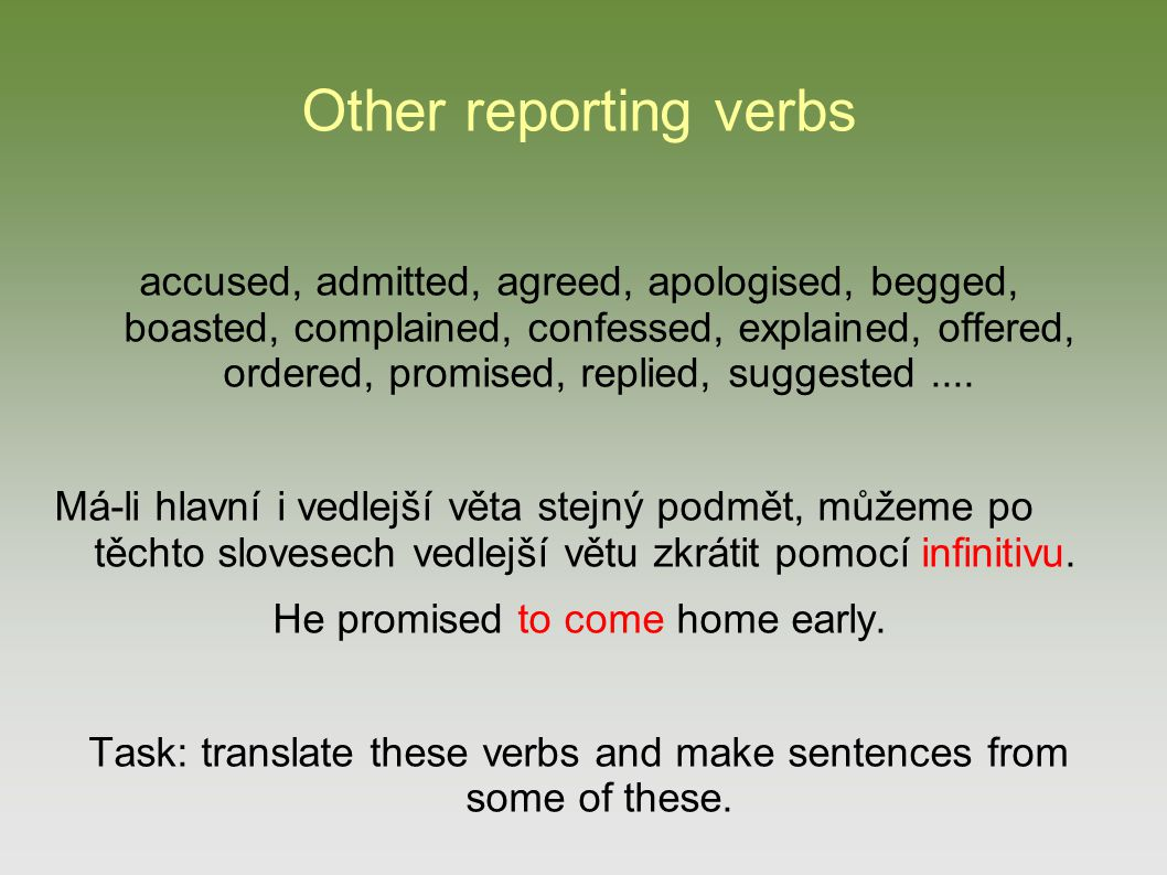 Other reporting verbs ask, warn, want, advise, promise, offer, threaten, tell, encourage, persuade, remind....