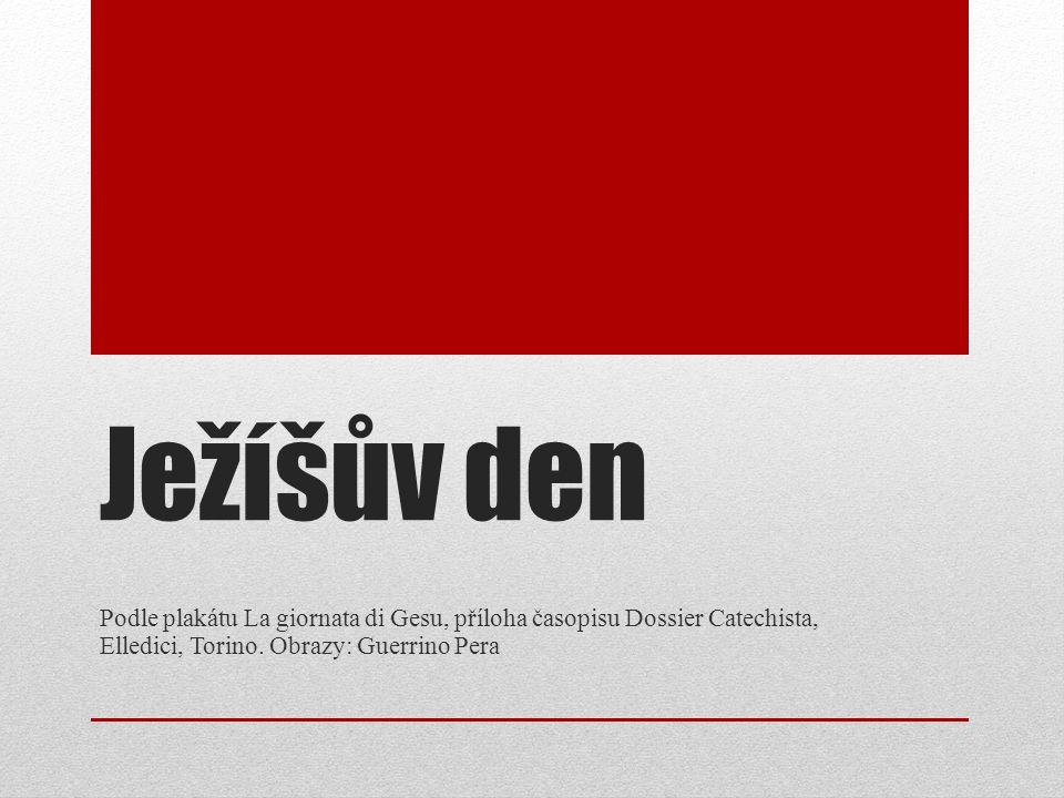 Ježíšův den Podle plakátu La giornata di Gesu, příloha časopisu Dossier Catechista, Elledici, Torino.