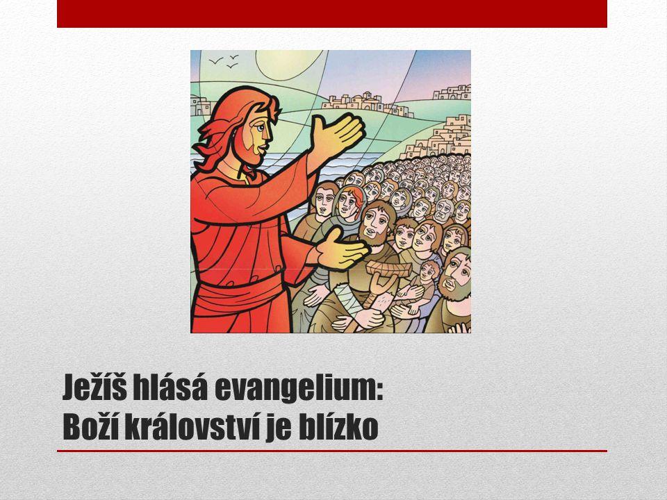 Ježíš hlásá evangelium: Boží království je blízko