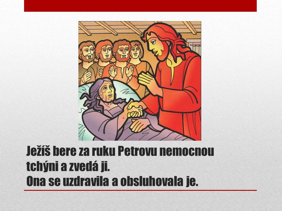 Ježíš bere za ruku Petrovu nemocnou tchýni a zvedá ji. Ona se uzdravila a obsluhovala je.