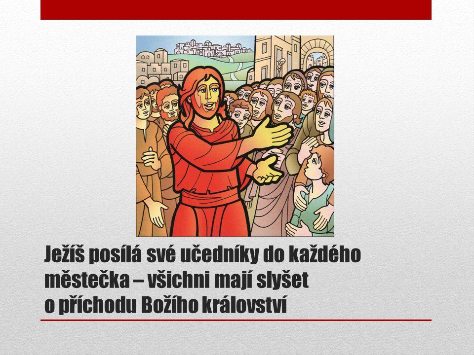 Ježíš posílá své učedníky do každého městečka – všichni mají slyšet o příchodu Božího království