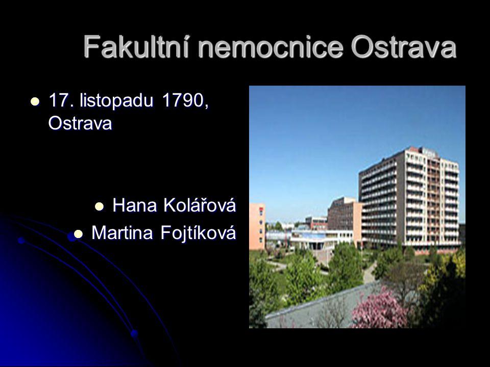 Fakultní nemocnice Ostrava 17. listopadu 1790, Ostrava 17. listopadu 1790, Ostrava Hana Kolářová Hana Kolářová Martina Fojtíková Martina Fojtíková