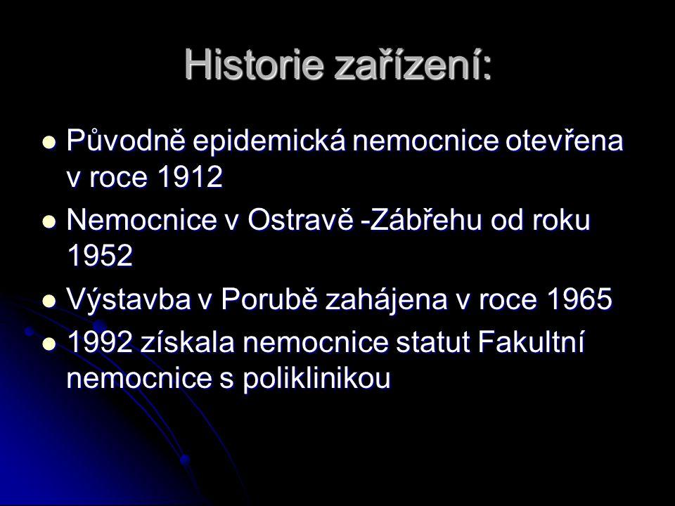 Historie zařízení: Původně epidemická nemocnice otevřena v roce 1912 Původně epidemická nemocnice otevřena v roce 1912 Nemocnice v Ostravě -Zábřehu od