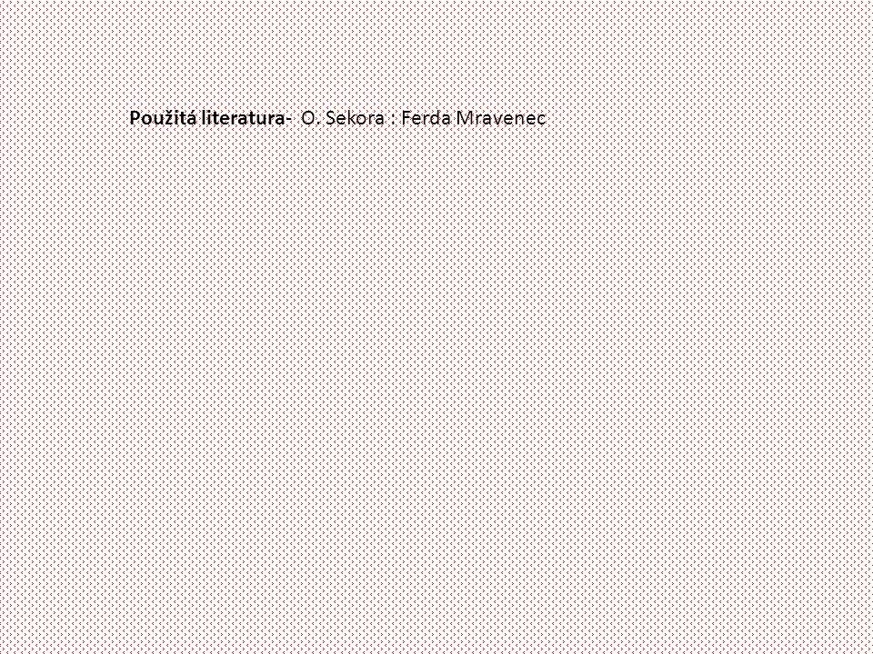Použitá literatura- O. Sekora : Ferda Mravenec