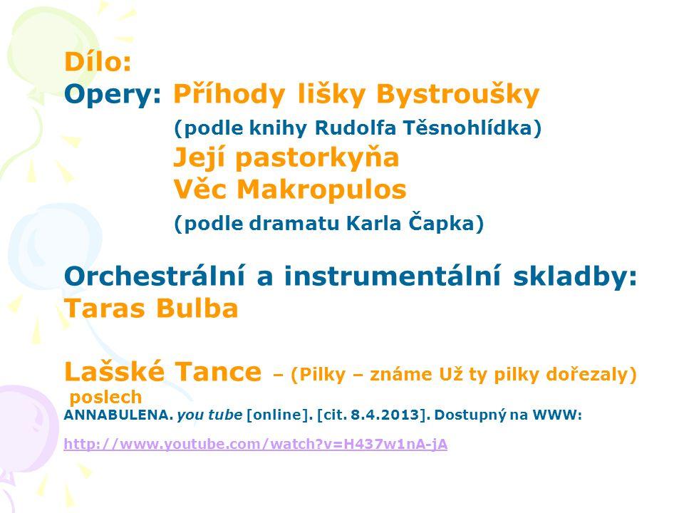 Dílo: Opery: Příhody lišky Bystroušky (podle knihy Rudolfa Těsnohlídka) Její pastorkyňa Věc Makropulos (podle dramatu Karla Čapka) Orchestrální a inst