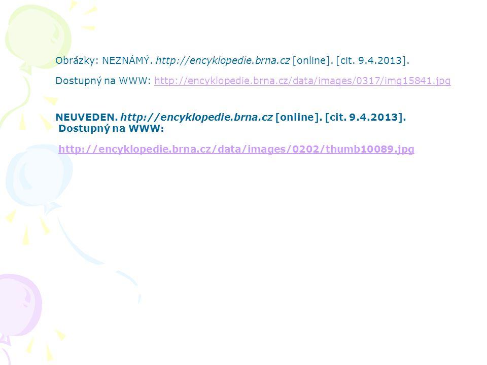 Obrázky: NEZNÁMÝ. http://encyklopedie.brna.cz [online]. [cit. 9.4.2013]. Dostupný na WWW: http://encyklopedie.brna.cz/data/images/0317/img15841.jpghtt