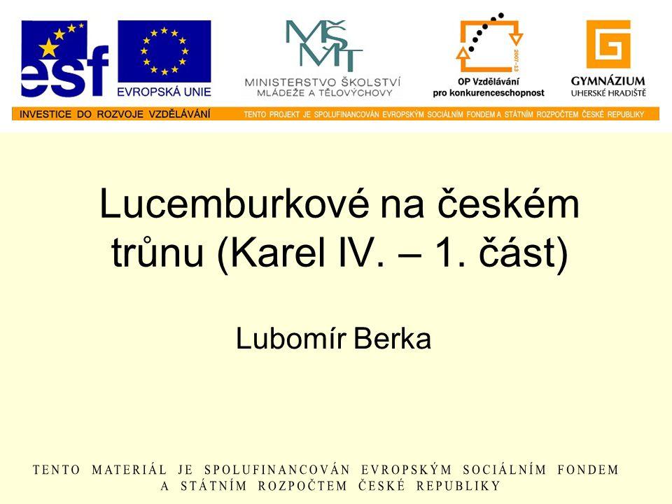 Lucemburkové na českém trůnu (Karel IV. – 1. část) Lubomír Berka