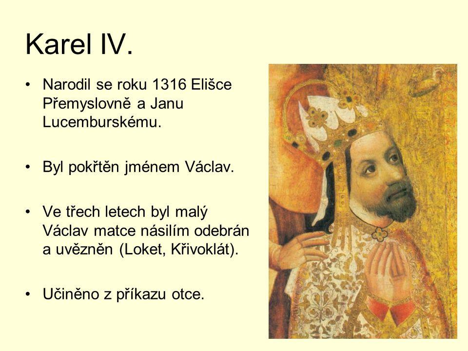 Karel IV.Narodil se roku 1316 Elišce Přemyslovně a Janu Lucemburskému.