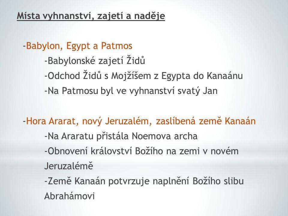 Místa vyhnanství, zajetí a naděje -Babylon, Egypt a Patmos -Babylonské zajetí Židů -Odchod Židů s Mojžíšem z Egypta do Kanaánu -Na Patmosu byl ve vyhn