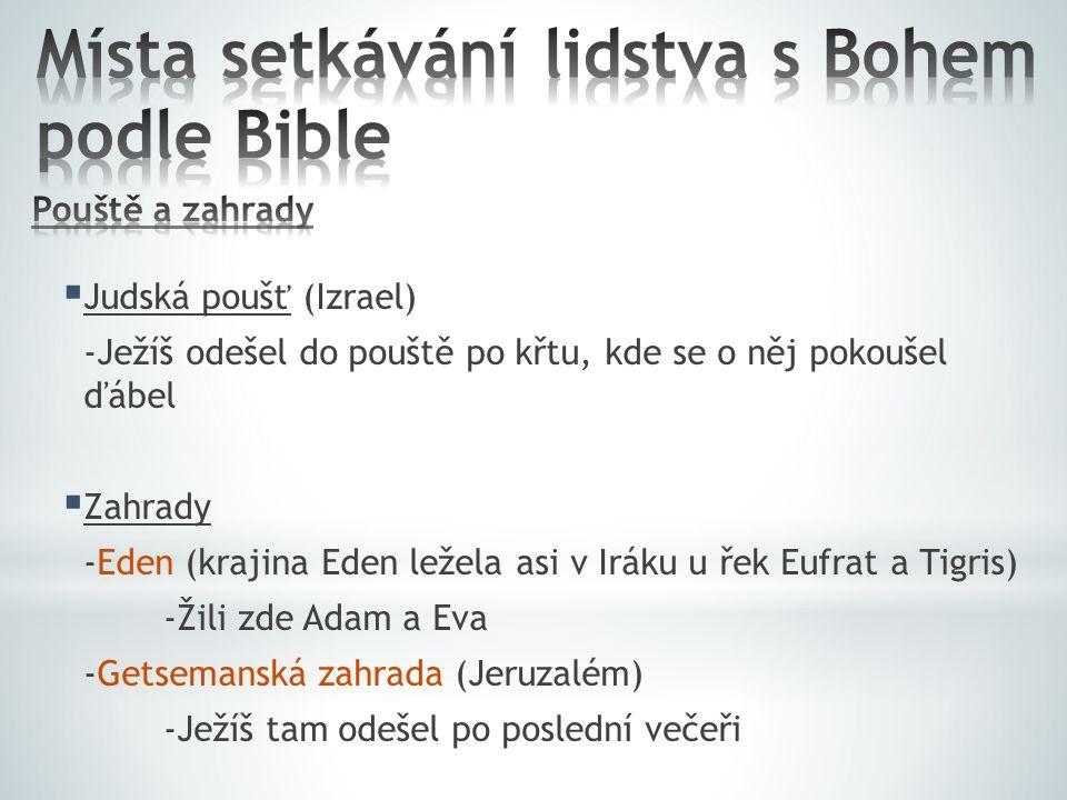  Judská poušť (Izrael) -Ježíš odešel do pouště po křtu, kde se o něj pokoušel ďábel  Zahrady -Eden (krajina Eden ležela asi v Iráku u řek Eufrat a T