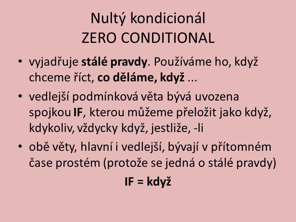Nultý kondicionál ZERO CONDITIONAL vyjadřuje stálé pravdy.