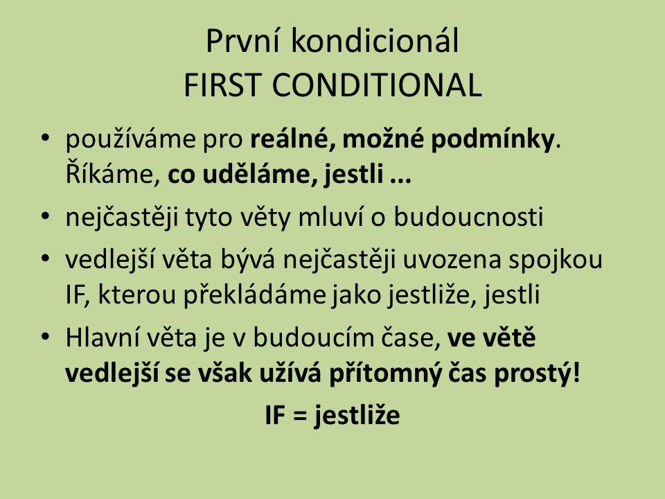 První kondicionál FIRST CONDITIONAL používáme pro reálné, možné podmínky.