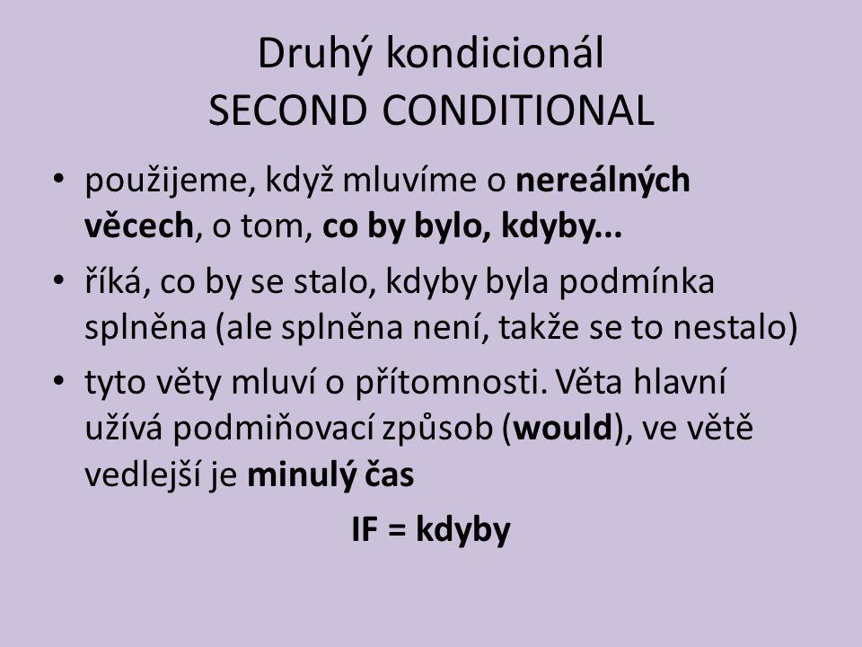 Druhý kondicionál SECOND CONDITIONAL použijeme, když mluvíme o nereálných věcech, o tom, co by bylo, kdyby...
