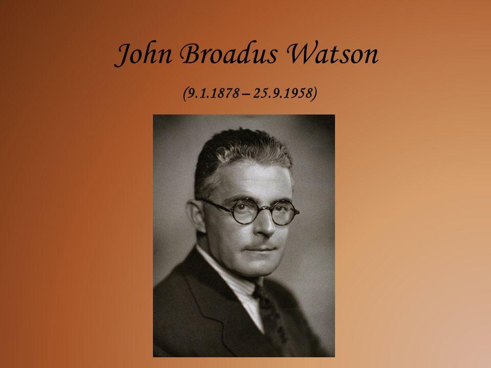 John Broadus Watson (9.1.1878 – 25.9.1958)
