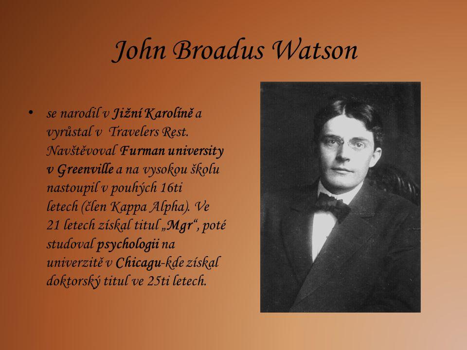 John Broadus Watson se narodil v Jižní Karolíně a vyrůstal v Travelers Rest. Navštěvoval Furman university v Greenville a na vysokou školu nastoupil v
