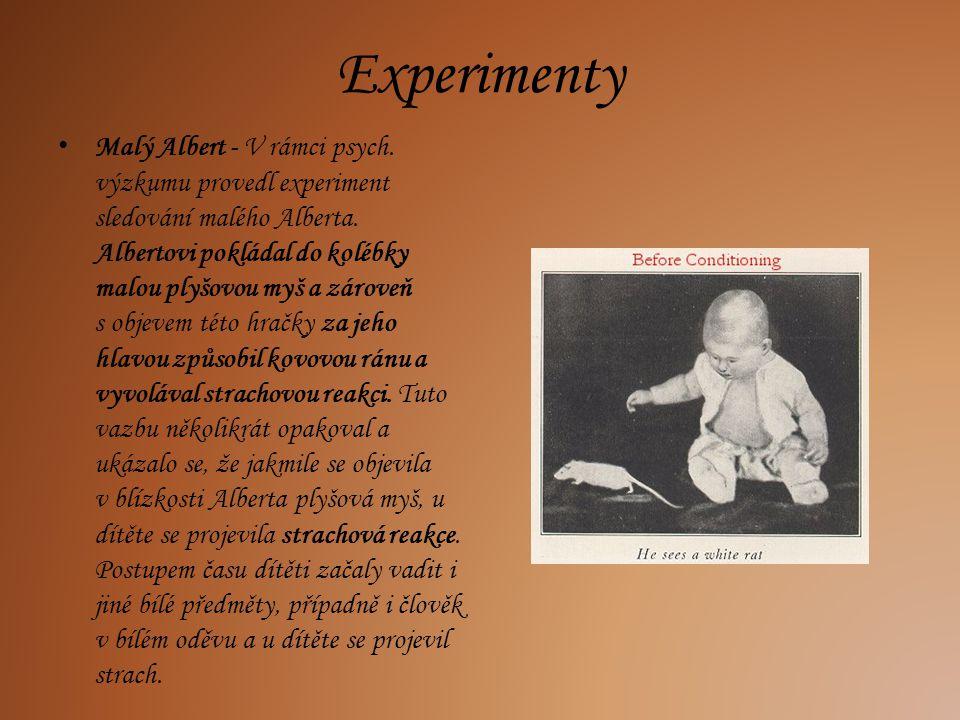 Experimenty Malý Albert - V rámci psych. výzkumu provedl experiment sledování malého Alberta. Albertovi pokládal do kolébky malou plyšovou myš a zárov