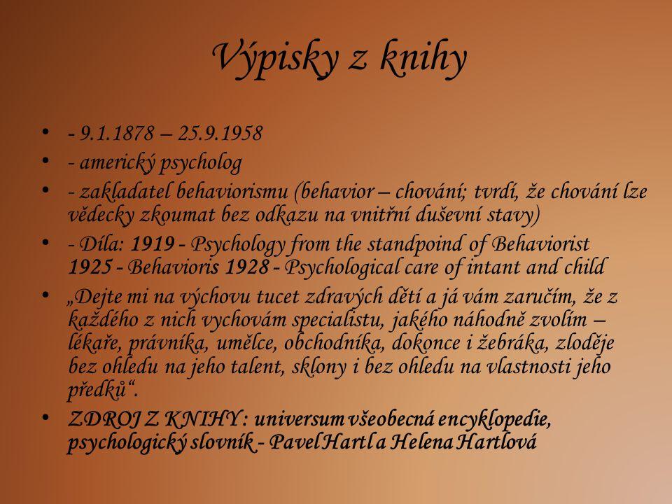 Výpisky z knihy - 9.1.1878 – 25.9.1958 - americký psycholog - zakladatel behaviorismu (behavior – chování; tvrdí, že chování lze vědecky zkoumat bez o