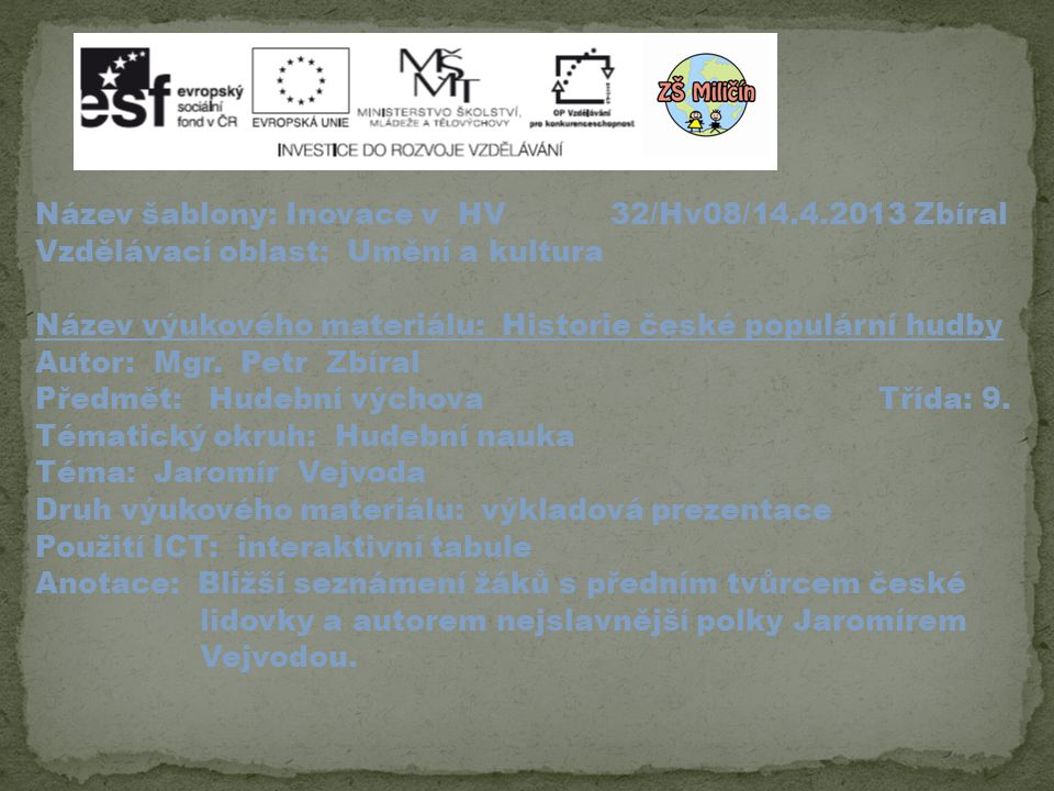 Název šablony: Inovace v HV 32/Hv08/14.4.2013 Zbíral Vzdělávací oblast: Umění a kultura Název výukového materiálu: Historie české populární hudby Autor: Mgr.