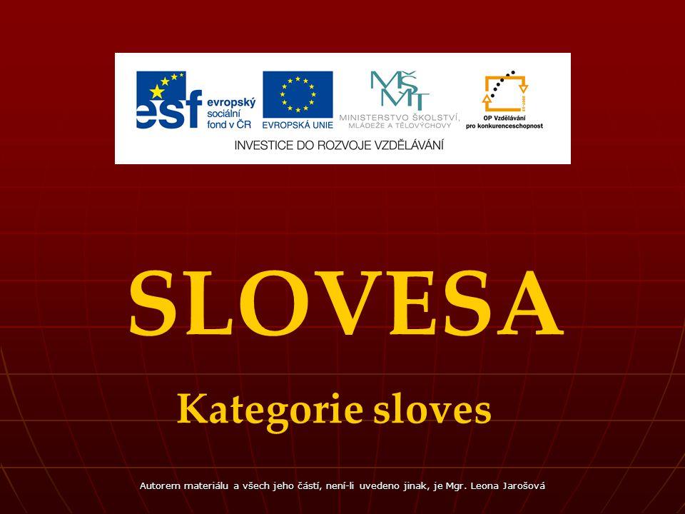 SLOVESA Kategorie sloves Autorem materiálu a všech jeho částí, není-li uvedeno jinak, je Mgr.