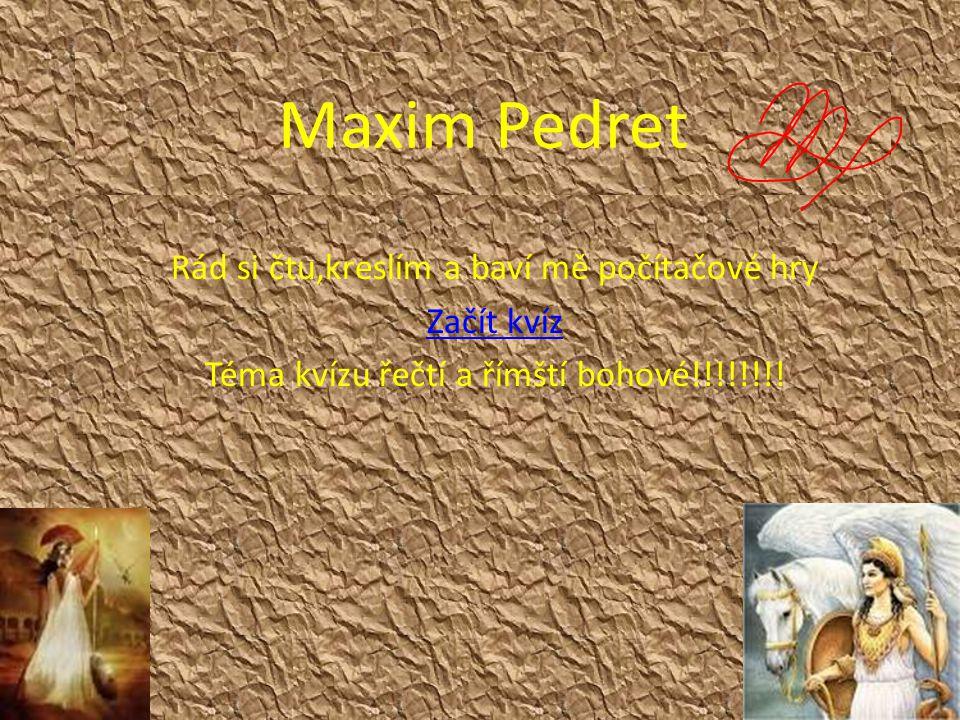 Maxim Pedret Rád si čtu,kreslím a baví mě počítačové hry Začít kvíz Téma kvízu řečtí a římští bohové!!!!!!!!