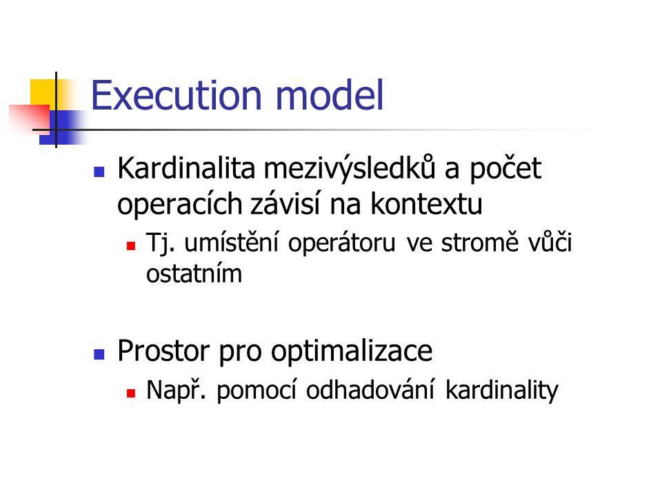Execution model Kardinalita mezivýsledků a počet operacích závisí na kontextu Tj.