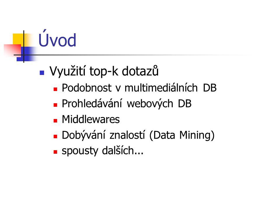 Úvod Využití top-k dotazů Podobnost v multimediálních DB Prohledávání webových DB Middlewares Dobývání znalostí (Data Mining) spousty dalších...