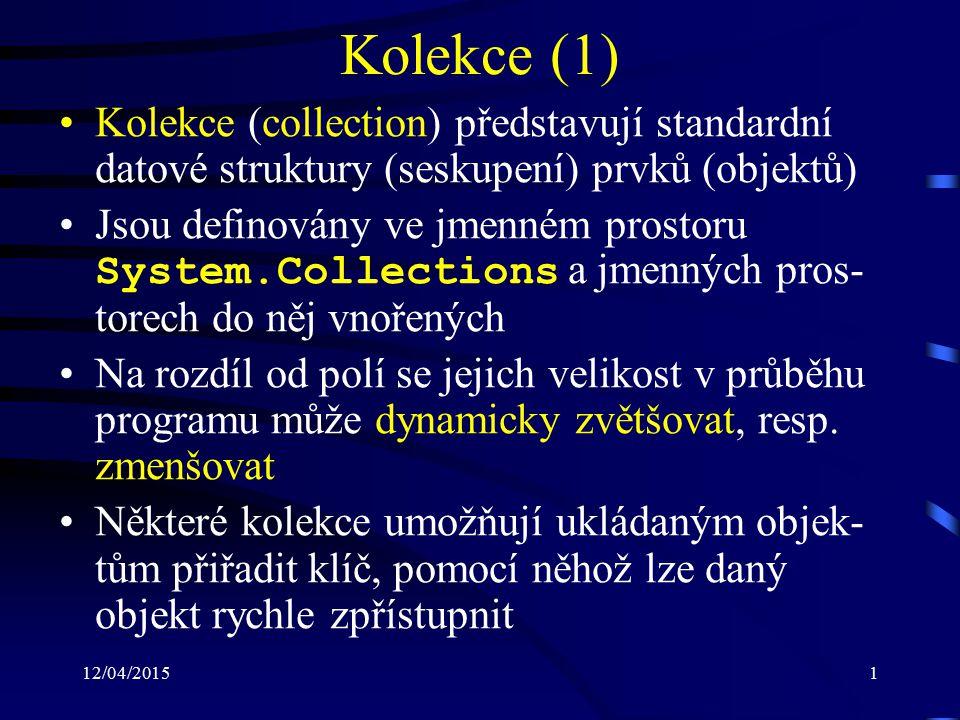 12/04/20151 Kolekce (1) Kolekce (collection) představují standardní datové struktury (seskupení) prvků (objektů) Jsou definovány ve jmenném prostoru System.Collections a jmenných pros- torech do něj vnořených Na rozdíl od polí se jejich velikost v průběhu programu může dynamicky zvětšovat, resp.