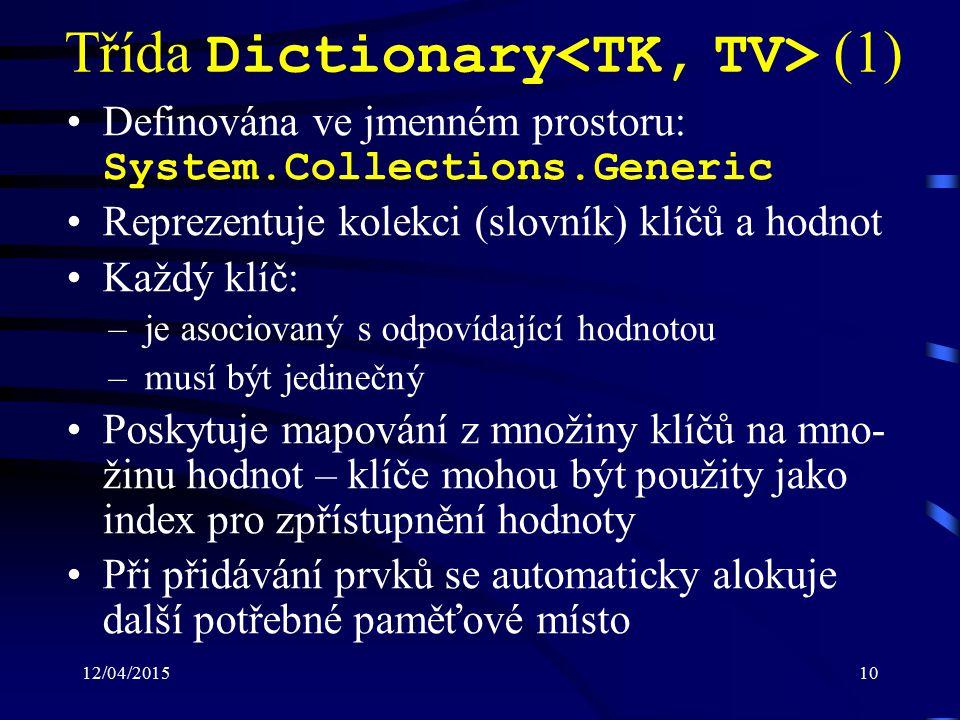 12/04/201510 Třída Dictionary (1) Definována ve jmenném prostoru: System.Collections.Generic Reprezentuje kolekci (slovník) klíčů a hodnot Každý klíč: