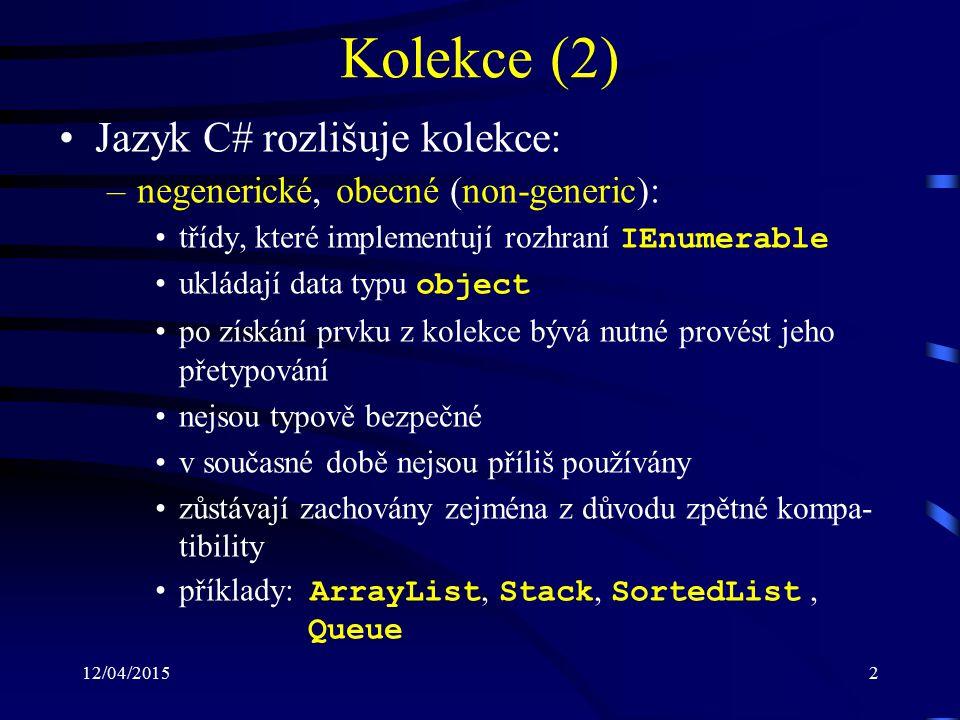 12/04/20152 Kolekce (2) Jazyk C# rozlišuje kolekce: –negenerické, obecné (non-generic): třídy, které implementují rozhraní IEnumerable ukládají data t