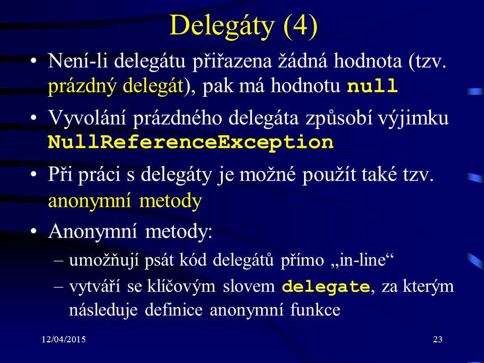 12/04/201523 Delegáty (4) Není-li delegátu přiřazena žádná hodnota (tzv. prázdný delegát), pak má hodnotu null Vyvolání prázdného delegáta způsobí výj