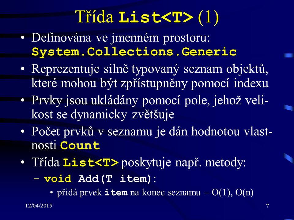 12/04/20158 Třída List (2) –void Clear() : odstraní všechny prvky ze seznamu – O(n) –bool Contains(T item) : zjišťuje, zda se v seznamu nachází prvek item – O(n) –int IndexOf(T item) : hledá (lineárně) první výskyt prvku item – O(n) –void Insert(int index, T item) : vloží do seznamu prvek item na pozici index – O(n) –bool Remove(T item) : odebere ze seznamu první výskyt prvku item – O(n) –void RemoveAt(int index) : odebere ze seznamu prvek na pozici index – O(n)