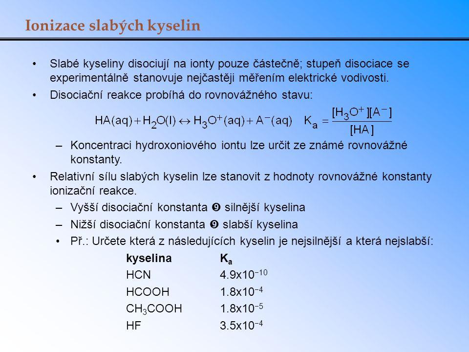 Ionizace slabých kyselin Slabé kyseliny disociují na ionty pouze částečně; stupeň disociace se experimentálně stanovuje nejčastěji měřením elektrické