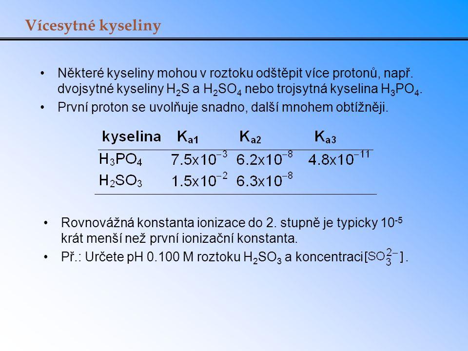 Vícesytné kyseliny Některé kyseliny mohou v roztoku odštěpit více protonů, např. dvojsytné kyseliny H 2 S a H 2 SO 4 nebo trojsytná kyselina H 3 PO 4.