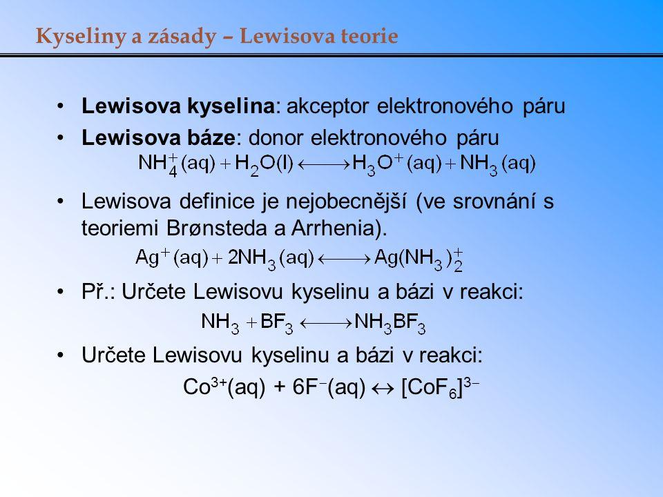 Kyseliny a zásady – Lewisova teorie Lewisova kyselina: akceptor elektronového páru Lewisova báze: donor elektronového páru Lewisova definice je nejobe