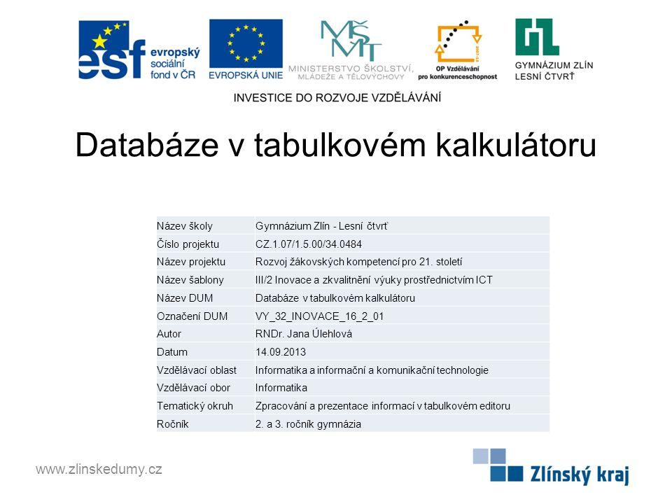 Databáze v tabulkovém kalkulátoru www.zlinskedumy.cz Název školyGymnázium Zlín - Lesní čtvrť Číslo projektuCZ.1.07/1.5.00/34.0484 Název projektuRozvoj