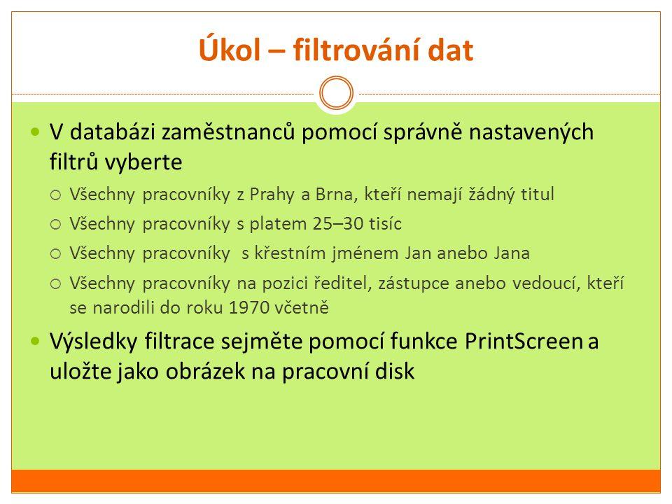 Úkol – filtrování dat V databázi zaměstnanců pomocí správně nastavených filtrů vyberte  Všechny pracovníky z Prahy a Brna, kteří nemají žádný titul 