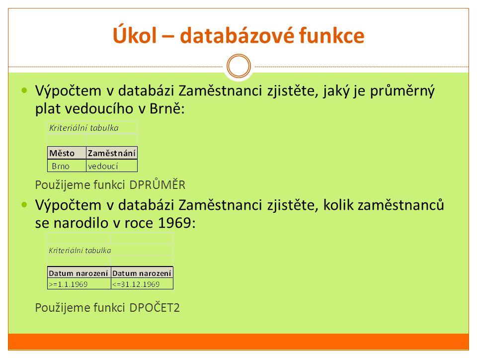 Úkol – databázové funkce Výpočtem v databázi Zaměstnanci zjistěte, jaký je průměrný plat vedoucího v Brně: Použijeme funkci DPRŮMĚR Výpočtem v databáz