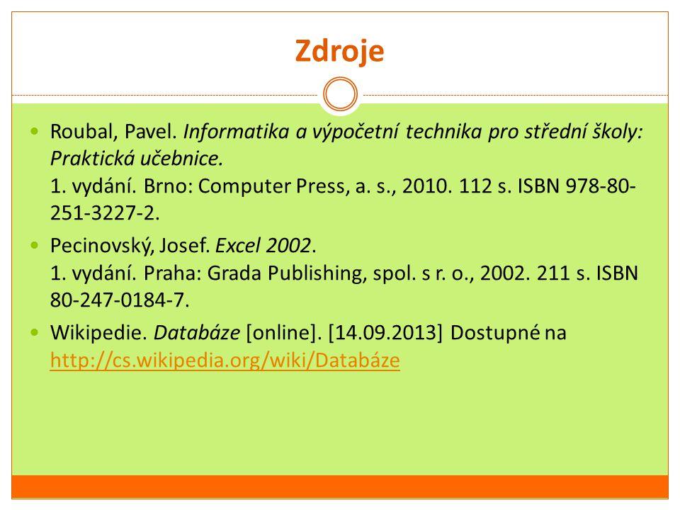 Zdroje Roubal, Pavel. Informatika a výpočetní technika pro střední školy: Praktická učebnice. 1. vydání. Brno: Computer Press, a. s., 2010. 112 s. ISB